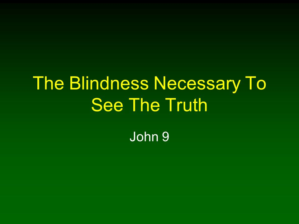 The Blindness Necessary To See The Truth John 9