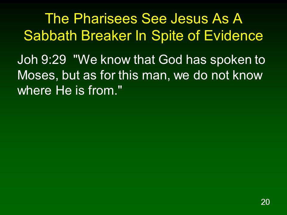 20 The Pharisees See Jesus As A Sabbath Breaker In Spite of Evidence Joh 9:29
