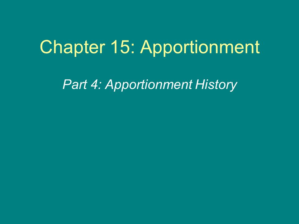 Chapter 15: Apportionment Part 4: Apportionment History