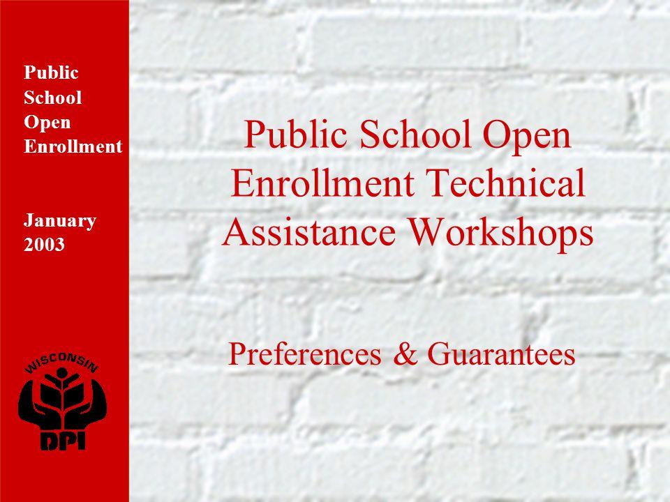 Public School Open Enrollment January 2003 Public School Open Enrollment Technical Assistance Workshops Preferences & Guarantees