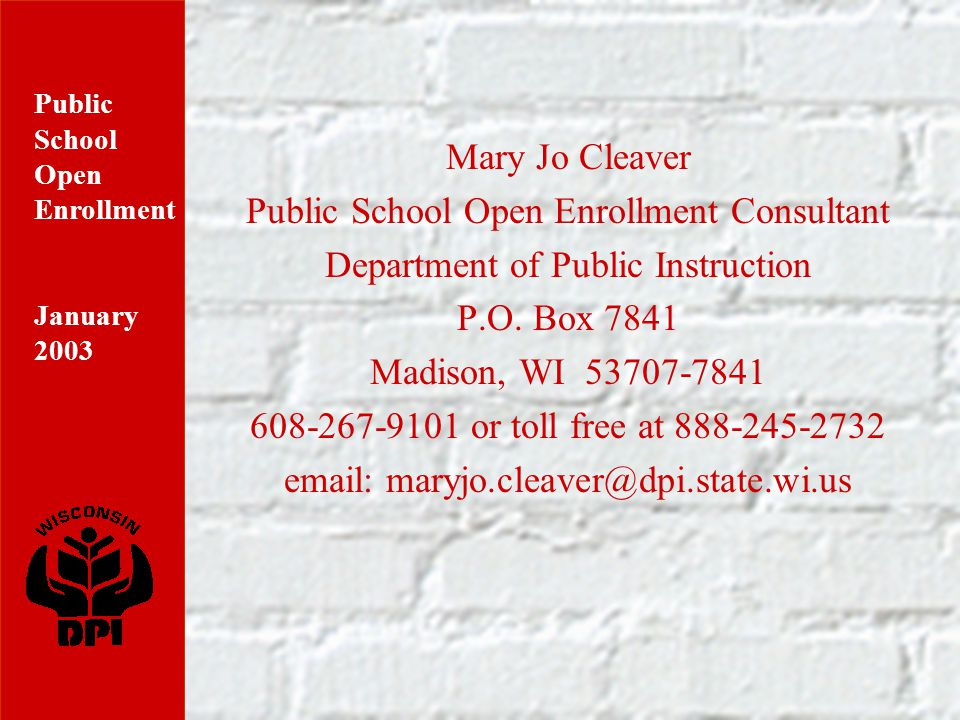 Public School Open Enrollment January 2003 Mary Jo Cleaver Public School Open Enrollment Consultant Department of Public Instruction P.O.