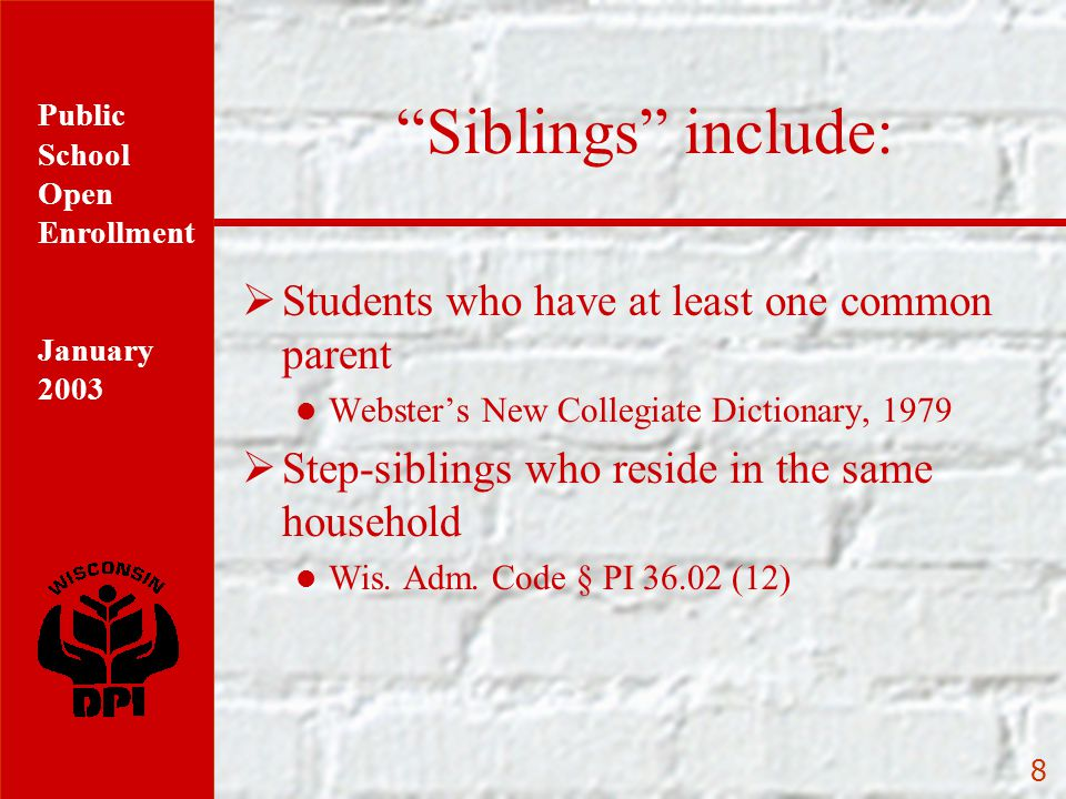 Public School Open Enrollment January 2003 8 Siblings include:  Students who have at least one common parent Webster's New Collegiate Dictionary, 1979  Step-siblings who reside in the same household Wis.