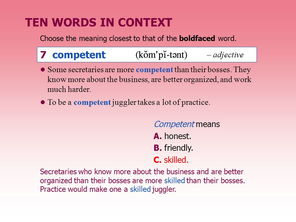 Some secretaries are more competent than their bosses. They know more about the business, are better organized, and work much harder. To be a competen