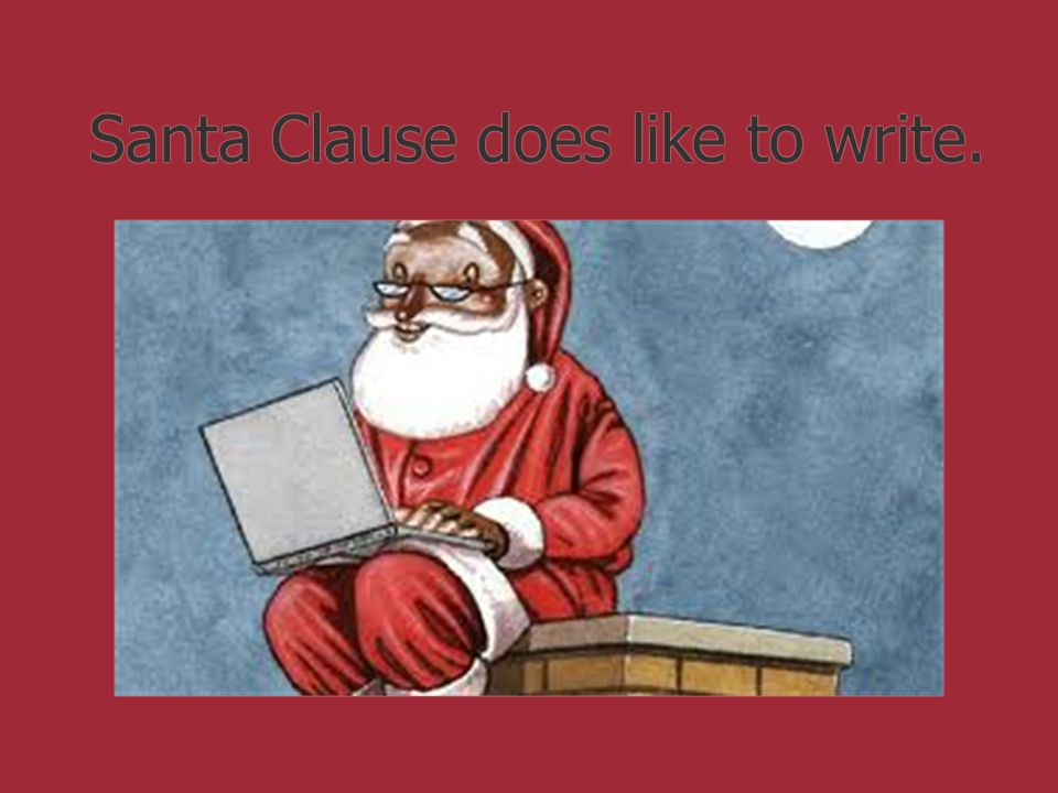Santa Clause does like to write.