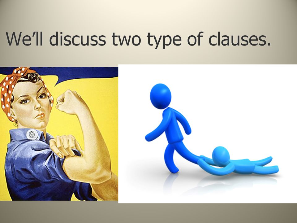We'll discuss two type of clauses.