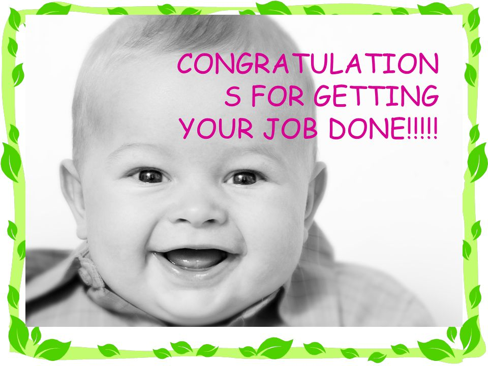 CONGRATULATION S FOR GETTING YOUR JOB DONE!!!!!