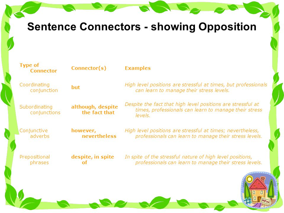 Sentence Connectors - showing Cause / Effect Due to the stressful nature of high level positions, professionals can sometimes be extremely impatient.