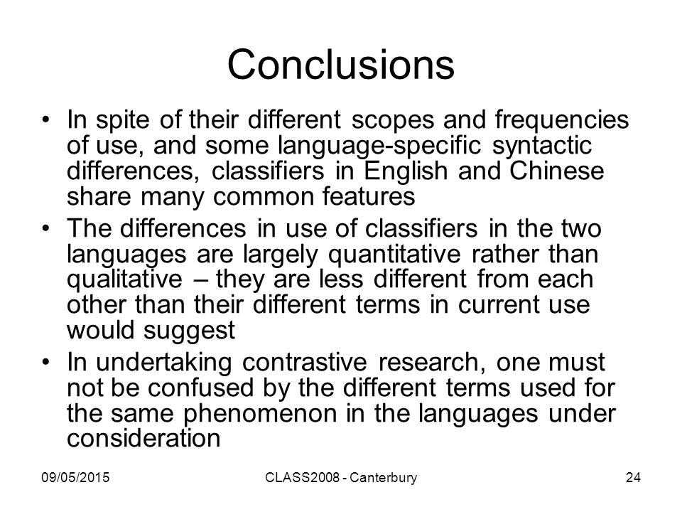 09/05/2015CLASS2008 - Canterbury24 Conclusions In spite of their different scopes and frequencies of use, and some language-specific syntactic differe