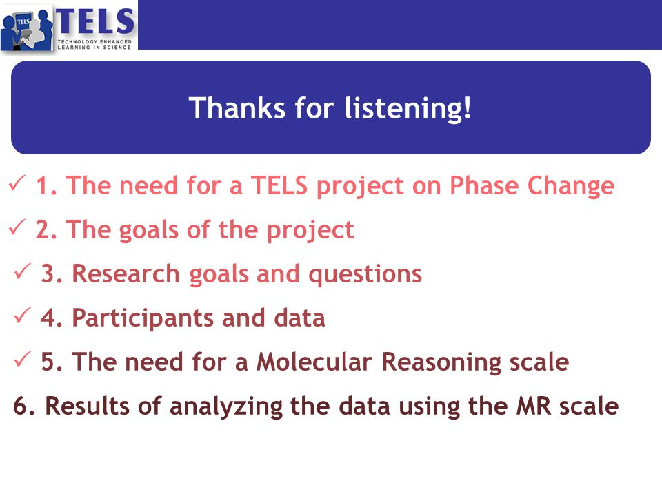 Thanks for listening.  1. The need for a TELS project on Phase Change  2.