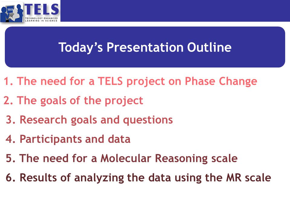 Today's Presentation Outline 1. The need for a TELS project on Phase Change 2.