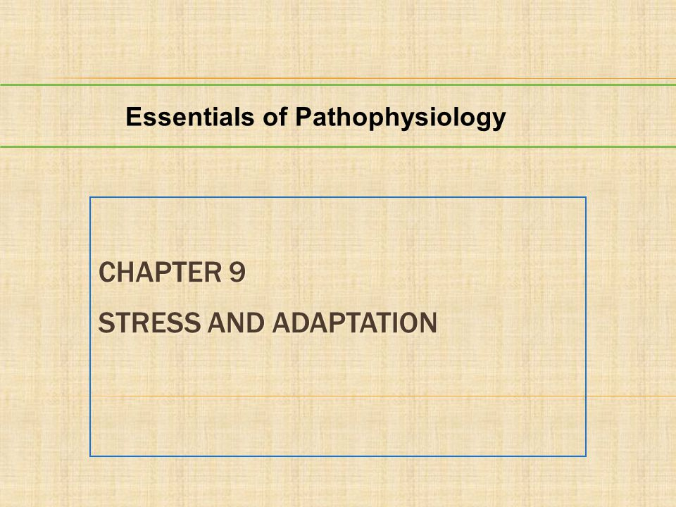 CHAPTER 9 STRESS AND ADAPTATION Essentials of Pathophysiology