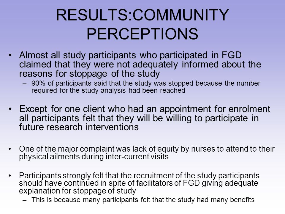 RESULTS:COMMUNITY PERCEPTIONS Almost all study participants who participated in FGD claimed that they were not adequately informed about the reasons f