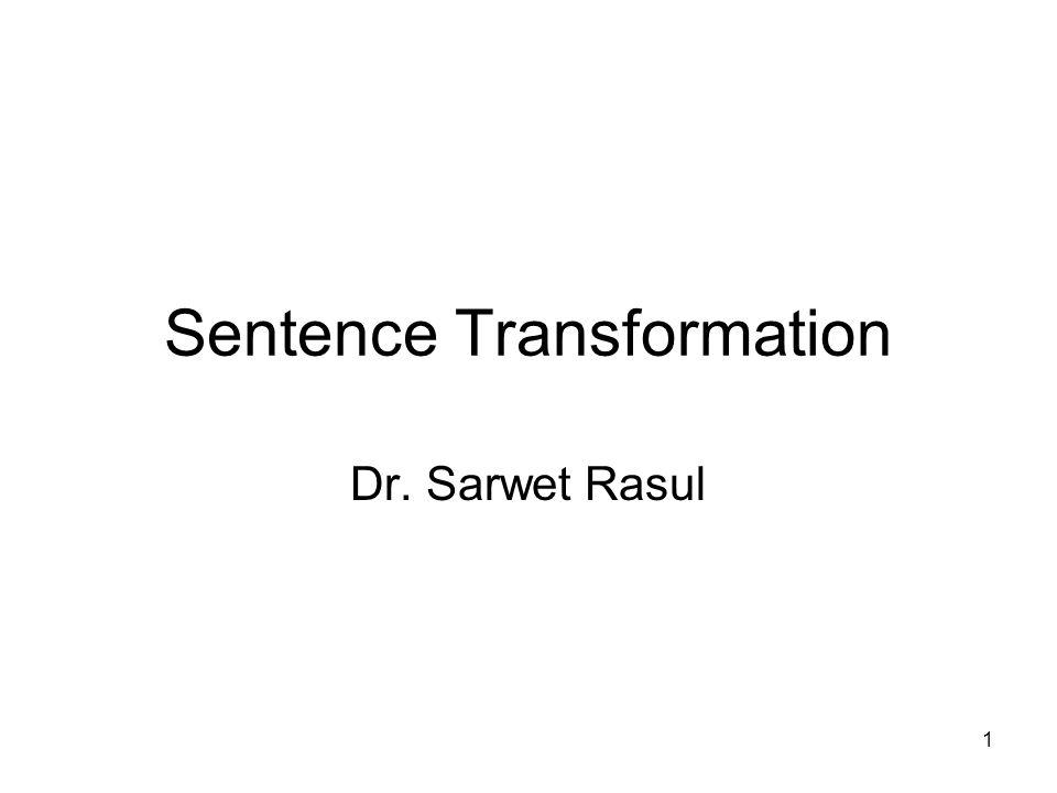 1 Sentence Transformation Dr. Sarwet Rasul
