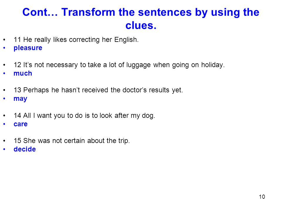 10 Cont… Transform the sentences by using the clues.