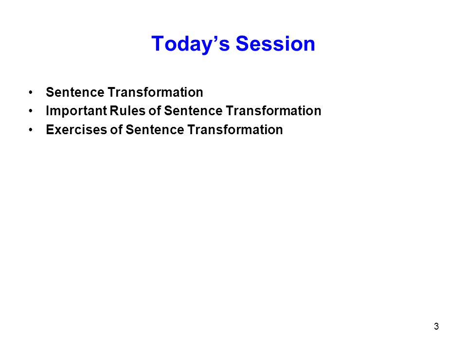 3 Today's Session Sentence Transformation Important Rules of Sentence Transformation Exercises of Sentence Transformation