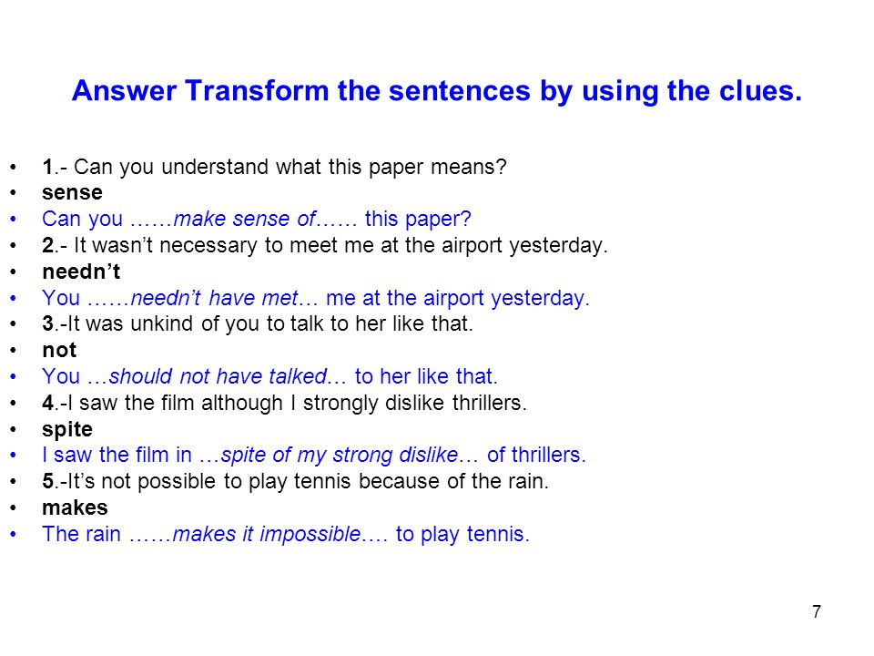 7 Answer Transform the sentences by using the clues.