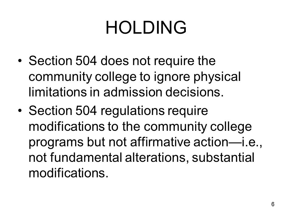 6 HOLDING Section 504 does not require the community college to ignore physical limitations in admission decisions.