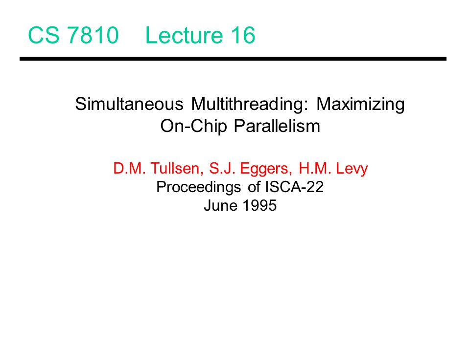CS 7810 Lecture 16 Simultaneous Multithreading: Maximizing On-Chip Parallelism D.M.