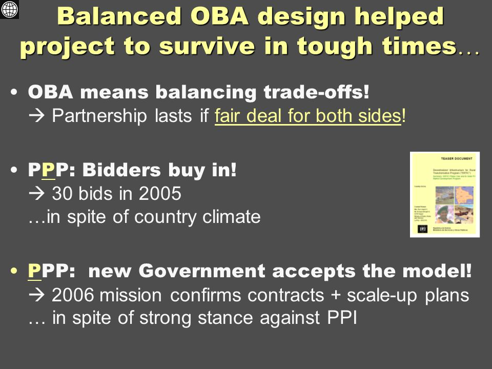 Balanced OBA design helped project to survive in tough times … OBA means balancing trade-offs!  Partnership lasts if fair deal for both sides! PPP: B