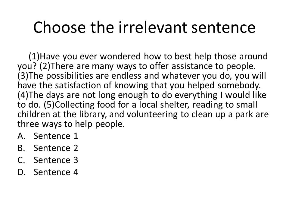 Choose the irrelevant sentence (1)Have you ever wondered how to best help those around you.