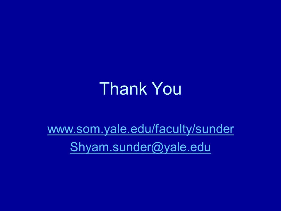 Thank You www.som.yale.edu/faculty/sunder Shyam.sunder@yale.edu