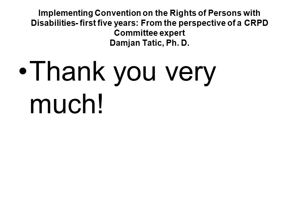 Implementing Convention on the Rights of Persons with Disabilities- first five years: From the perspective of a CRPD Committee expert Damjan Tatic, Ph.