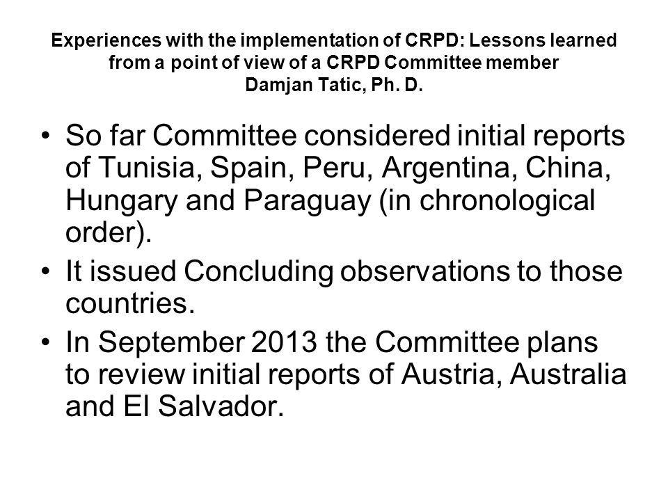 Experiences with the implementation of CRPD: Lessons learned from a point of view of a CRPD Committee member Damjan Tatic, Ph.