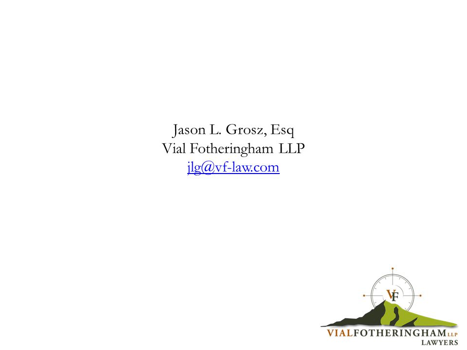Jason L. Grosz, Esq Vial Fotheringham LLP jlg@vf-law.com jlg@vf-law.com