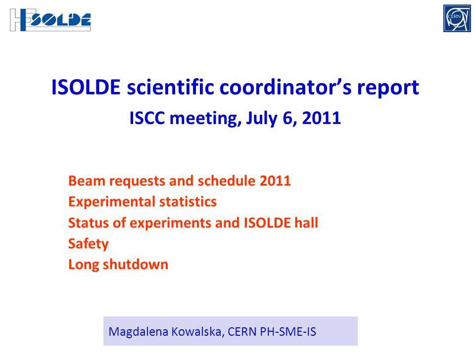 Magdalena Kowalska, CERN PH-SME-IS ISOLDE scientific coordinator's report ISCC meeting, July 6, 2011 Beam requests and schedule 2011 Experimental stat