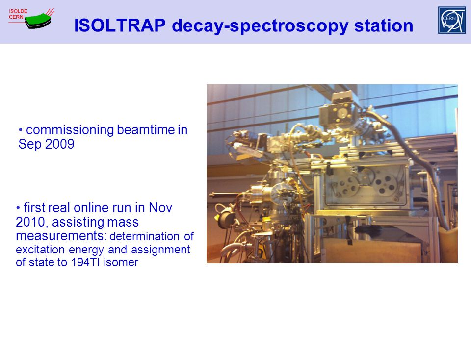 ISOLTRAP decay-spectroscopy station commissioning beamtime in Sep 2009 first real online run in Nov 2010, assisting mass measurements: determination o