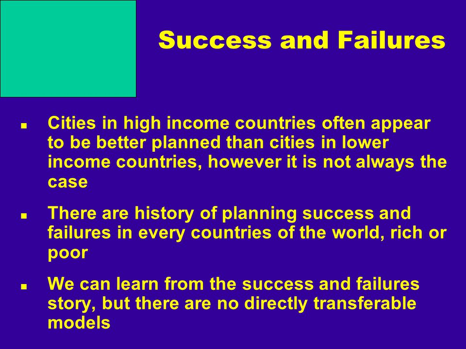 Success and Failures Cities in high income countries often appear to be better planned than cities in lower income countries, however it is not always