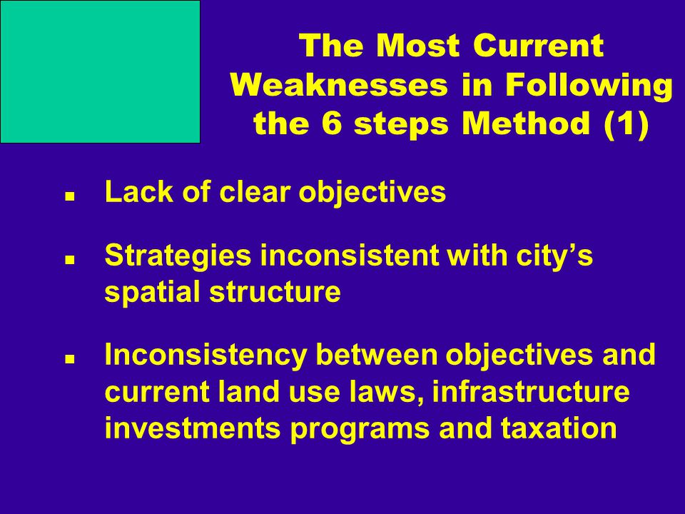 The Most Current Weaknesses in Following the 6 steps Method (1) Lack of clear objectives Strategies inconsistent with city's spatial structure Inconsi