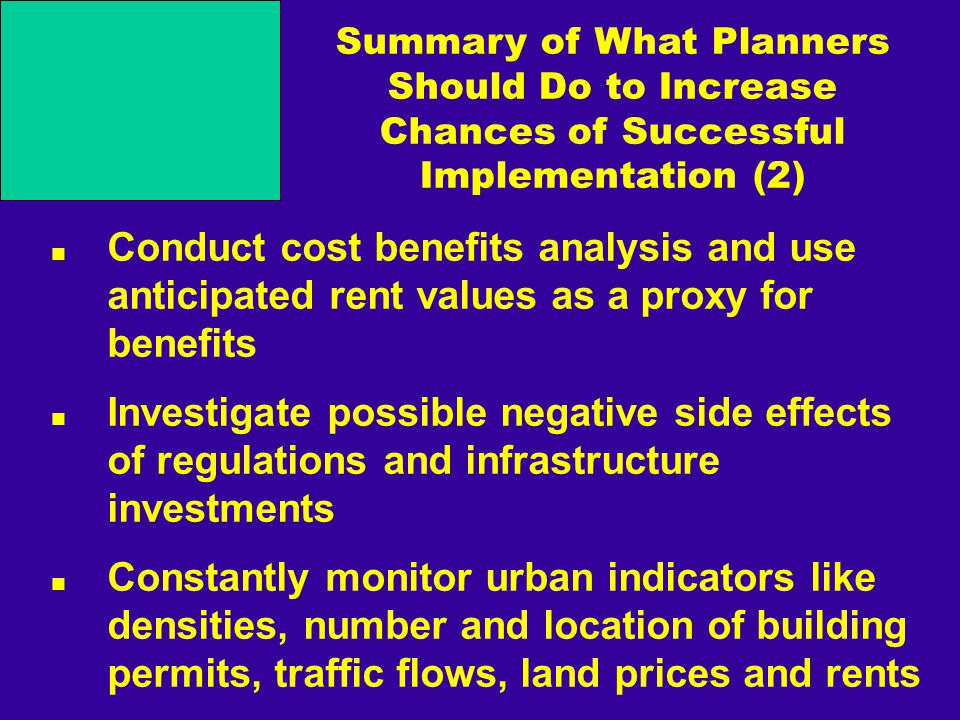 Summary of What Planners Should Do to Increase Chances of Successful Implementation (2) Conduct cost benefits analysis and use anticipated rent values