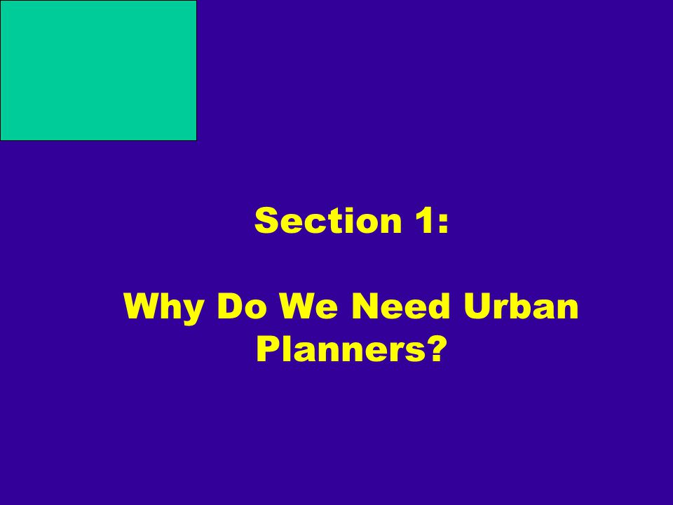 Section 1: Why Do We Need Urban Planners?