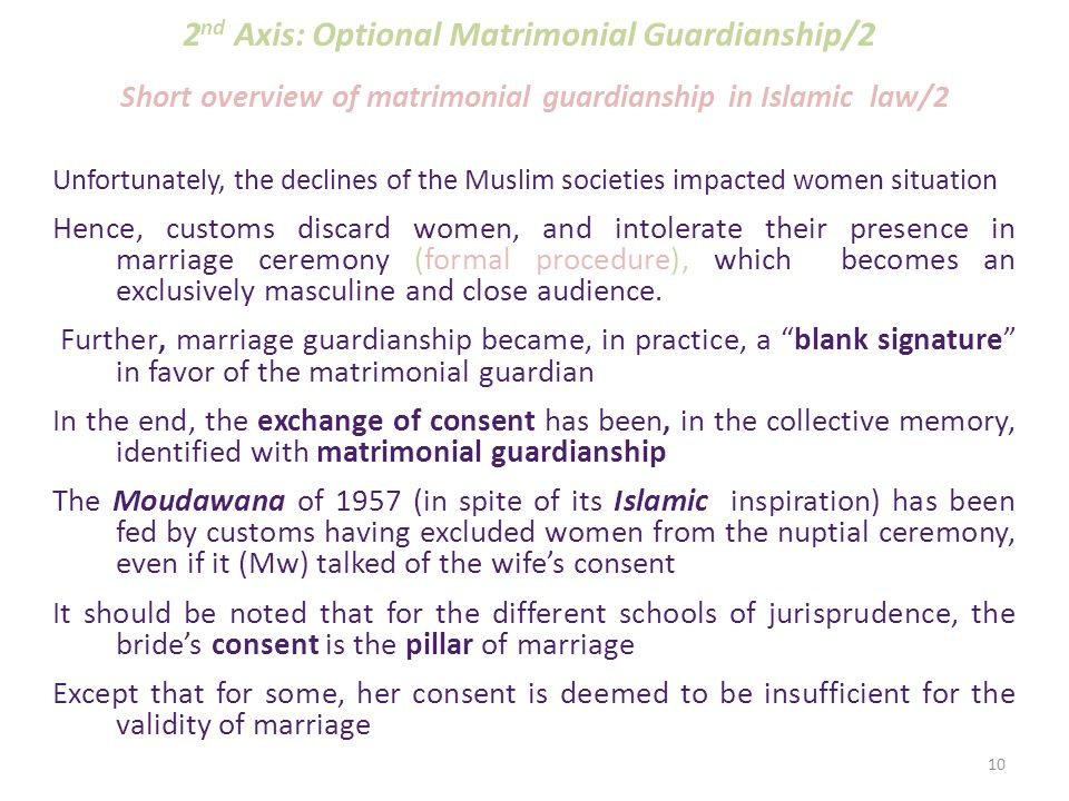 2 nd Axis: Optional Matrimonial Guardianship/1 Dissimilarity between consent and guardianship (Wilaya ) Wilaya meaning: Unlike what people think, Wilaya doesn't imply forfeiting the will of the prospective wife, nor substituting it by the will of the matrimonial guardian.