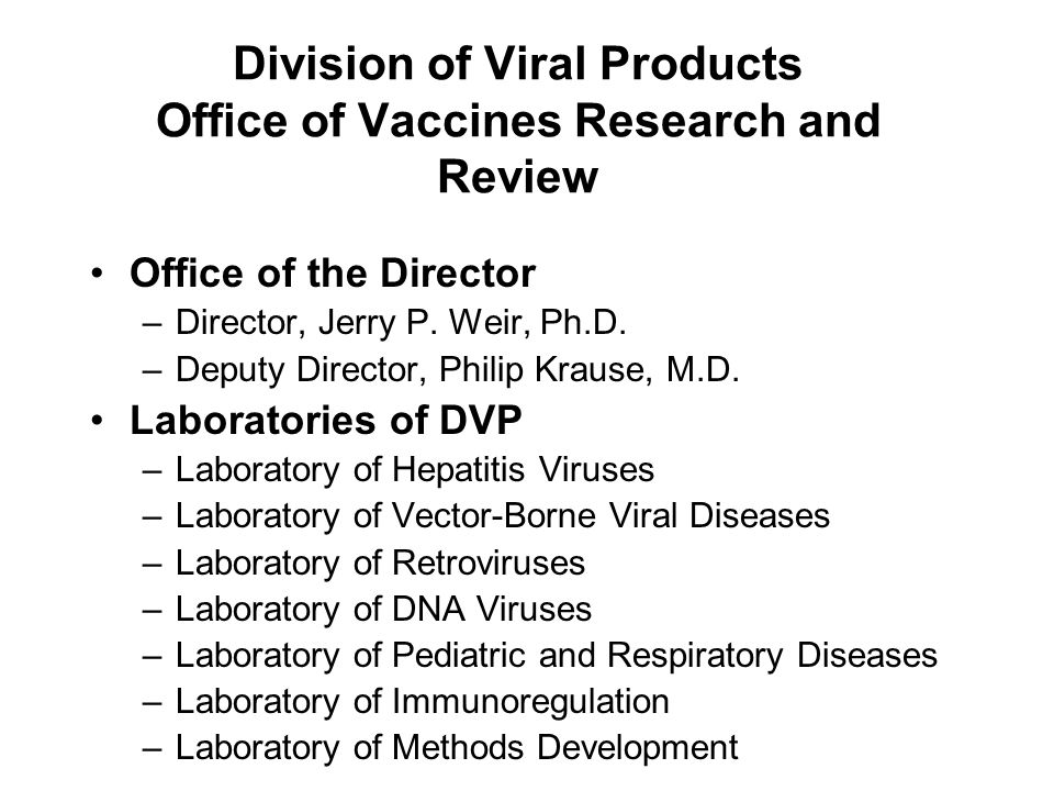 Division of Viral Products Office of Vaccines Research and Review Office of the Director –Director, Jerry P.