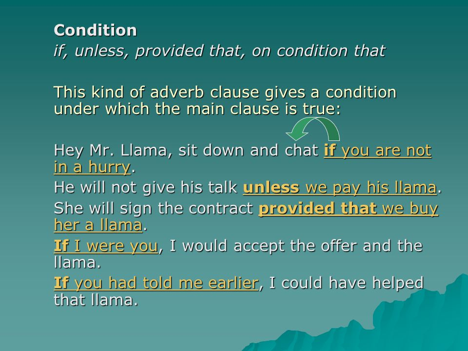 Condition if, unless, provided that, on condition that This kind of adverb clause gives a condition under which the main clause is true: Hey Mr.