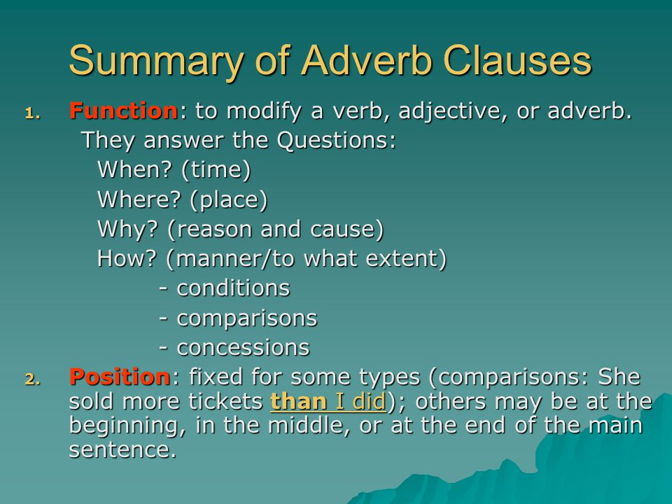Summary of Adverb Clauses 1.Function: to modify a verb, adjective, or adverb.