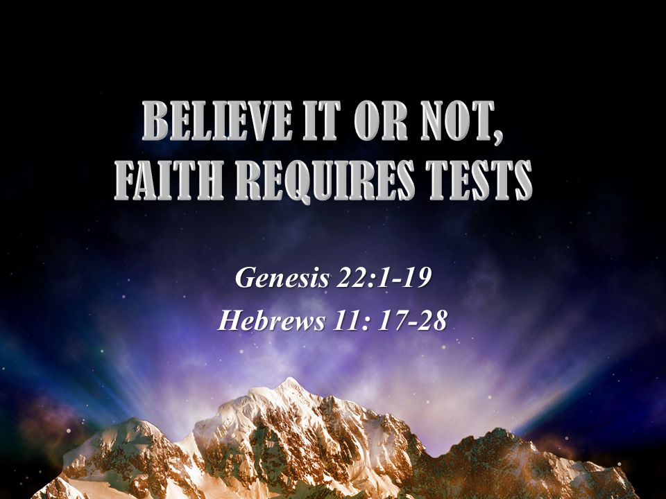 Genesis 22:1-19 Hebrews 11: 17-28