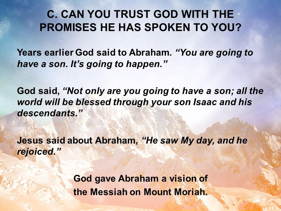 C. CAN YOU TRUST GOD WITH THE PROMISES HE HAS SPOKEN TO YOU.