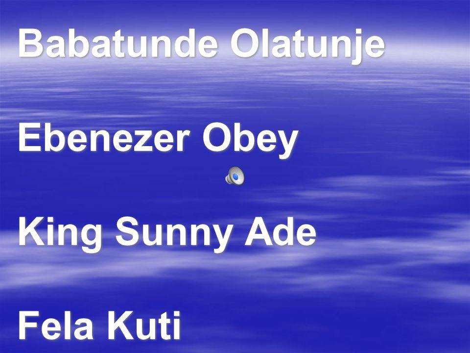 Babatunde Olatunje Ebenezer Obey King Sunny Ade Fela Kuti
