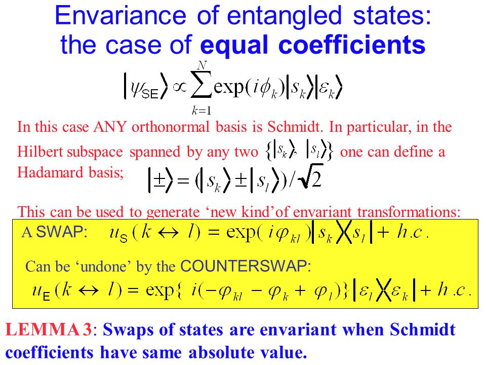 Envariance of entangled states: the case of equal coefficients In this case ANY orthonormal basis is Schmidt. In particular, in the Hilbert subspace s