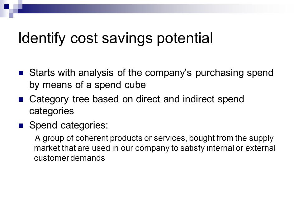 Identify cost savings potential Starts with analysis of the company's purchasing spend by means of a spend cube Category tree based on direct and indi