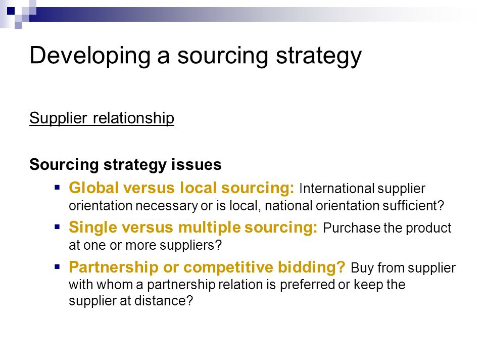 Developing a sourcing strategy Supplier relationship Contract strategy issues  Buying on contract or buying on spot basis.