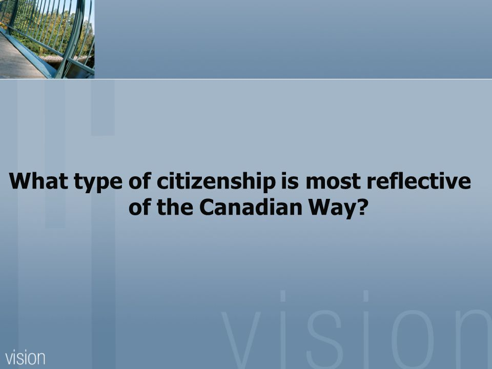 What type of citizenship is most reflective of the Canadian Way?