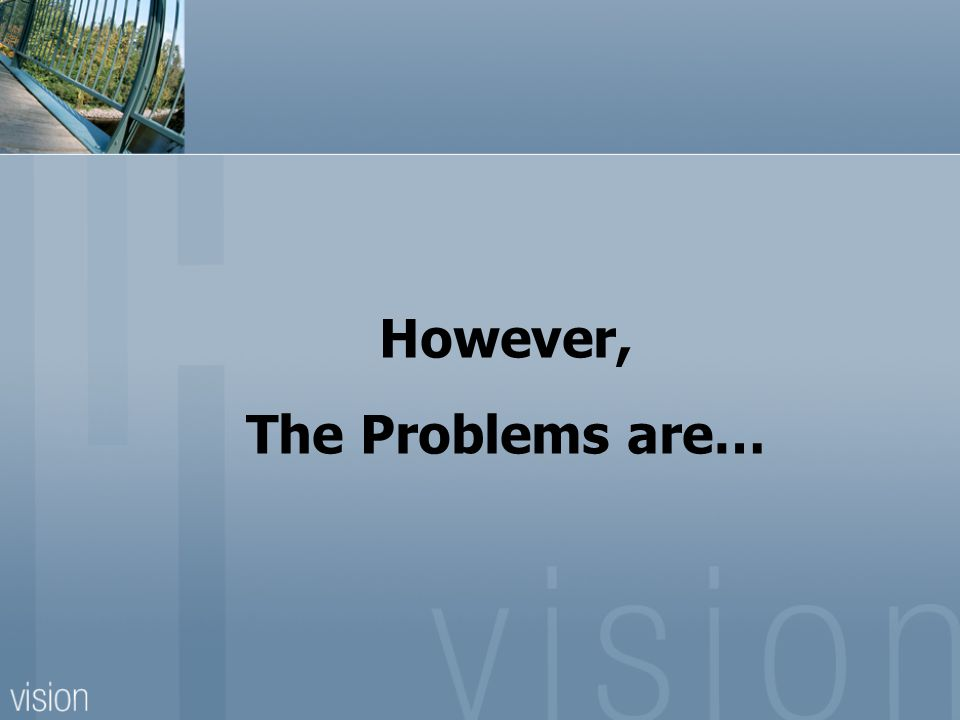 However, The Problems are…