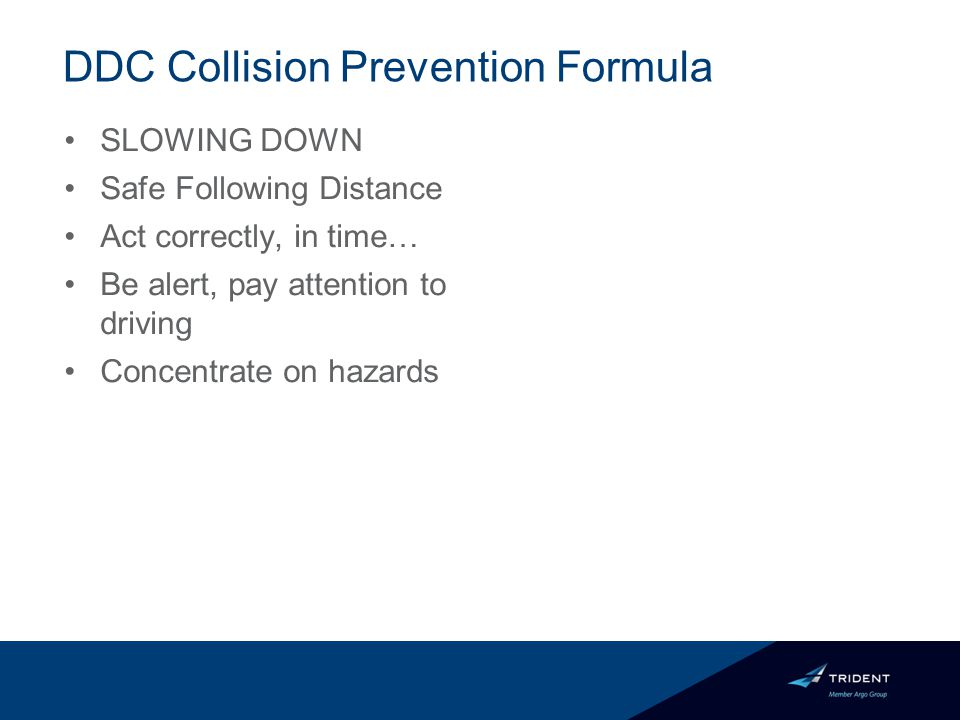 DDC Collision Prevention Formula SLOWING DOWN Safe Following Distance Act correctly, in time… Be alert, pay attention to driving Concentrate on hazards