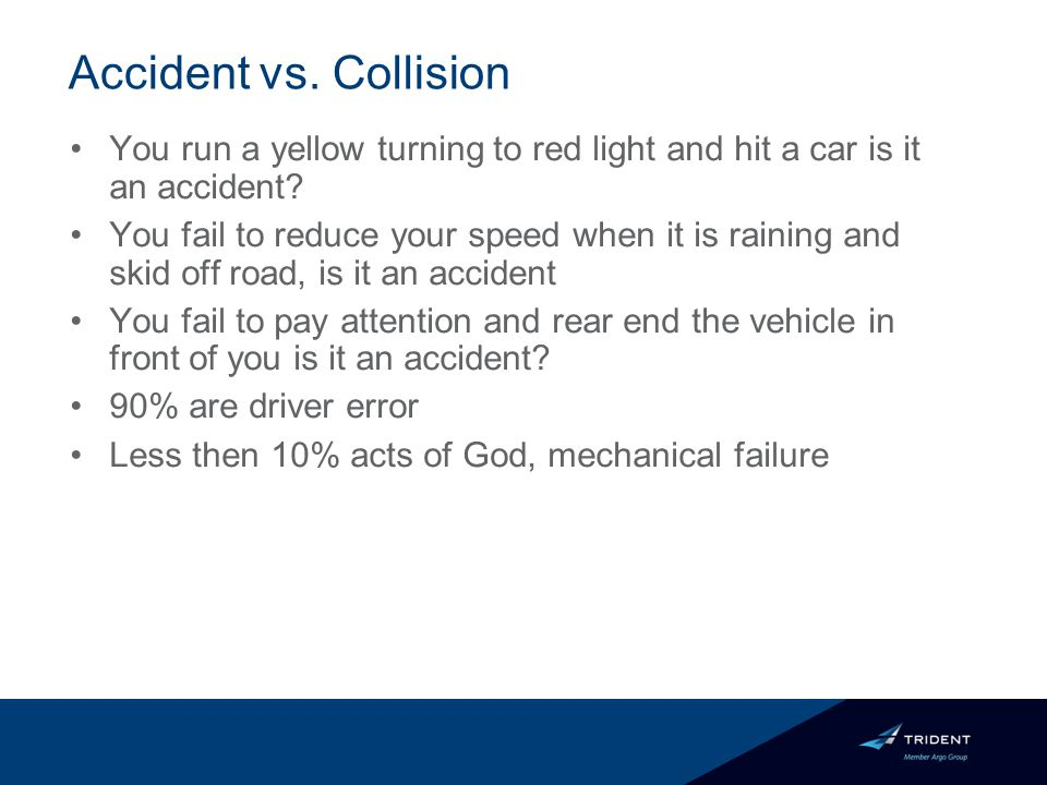Accident vs. Collision You run a yellow turning to red light and hit a car is it an accident.