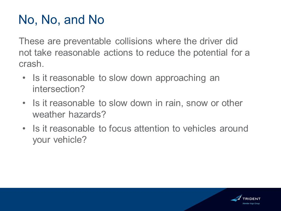 No, No, and No These are preventable collisions where the driver did not take reasonable actions to reduce the potential for a crash.