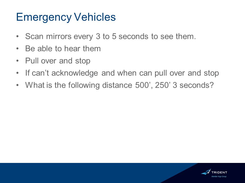Emergency Vehicles Scan mirrors every 3 to 5 seconds to see them.